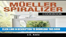 MOBI DOWNLOAD My Mueller Spiral-Ultra Vegetable Spiralizer Cookbook: 101 Recipes to Turn Zucchini
