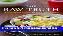MOBI DOWNLOAD The Raw Truth, 2nd Edition: Recipes and Resources for the Living Foods Lifestyle PDF