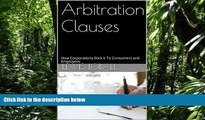 READ book  Arbitration Clauses: How Corporations Stick it To Consumers and Employees Lewis