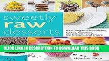 MOBI DOWNLOAD Sweetly Raw Desserts: Raw Vegan Chocolates, Cakes, Cookies, Ice Cream, and More PDF