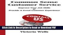 Read Common Sense Customer Service: Improve Your Job Skills   Provide A Great Customer Experience