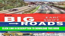 Read Now The Big Roads: The Untold Story of the Engineers, Visionaries, and Trailblazers Who