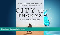 FREE PDF  City of Thorns: Nine Lives in the World s Largest Refugee Camp  BOOK ONLINE