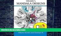 Buy NOW Hikaru Kootei Hikaru s Mandala Designs: Art Therapy: Relieve Stress By Being Creative