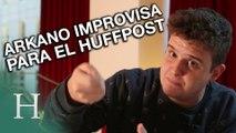 Arkano improvisa para El Huffpost