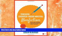 #A# Teaching Evidence-Based Writing: Nonfiction: Texts and Lessons for Spot-On Writing About
