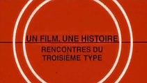Un film, une histoire - Rencontres du troisième type