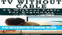 [READ] Mobi TV Without Cable: TV With Cable For Beginners (Streaming, Tv without cable, Streaming