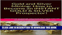 [READ] Kindle Gold and Silver Mining: How to Become an INSTANT GOLD   SILVER Prospector! Free