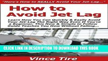 [READ] Kindle How to Avoid Jet Lag: Learn How You Can Quickly   Easily Avoid Your Jet-Lag The