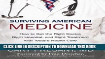 [READ] Kindle Surviving American Medicine: How to Get the Right Doctor, Right Hospital, and Right