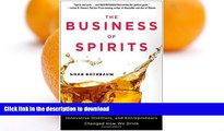 READ BOOK  The Business of Spirits: How Savvy Marketers, Innovative Distillers, and Entrepreneurs