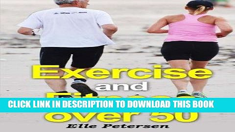 [FREE] Ebook Exercise and Fitness over 50: A Guide to Exercise over 50 and Exercise for Seniors
