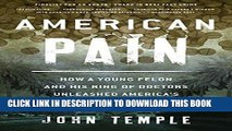 [PDF] American Pain: How a Young Felon and His Ring of Doctors Unleashed America s Deadliest Drug