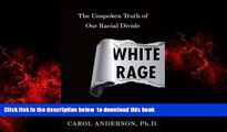 Read book  White Rage: The Unspoken Truth of Our Racial Divide BOOOK ONLINE