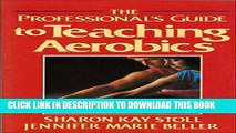 [PDF] Download The Professional s Guide to Teaching Aerobics Full Epub