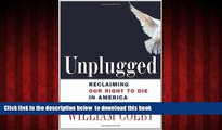 Read books  Unplugged: Reclaiming Our Right to Die in America BOOOK ONLINE