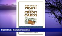 READ BOOK  How You Can Profit from Credit Cards: Using Credit to Improve Your Financial Life and