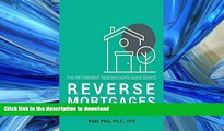 READ BOOK  Reverse Mortgages: How to use Reverse Mortgages to Secure Your Retirement (The
