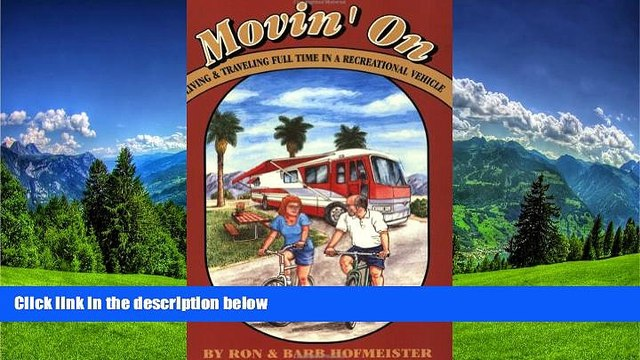 FREE DOWNLOAD  Movin  on: Living and Traveling Full-Time in a Recreational Vehicle READ ONLINE