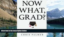 Buy NOW Chris Palmer Now What, Grad?: Your Path to Success After College  Hardcover