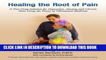 [FREE] Audiobook Healing the Root of Pain (A Non-Drug Solution for Depression, Anxiety and Chronic