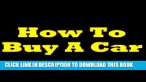 [READ] Kindle How To Buy A Car! The Must-Know Tips Anyone Should Be Aware Of Before Buying A Car