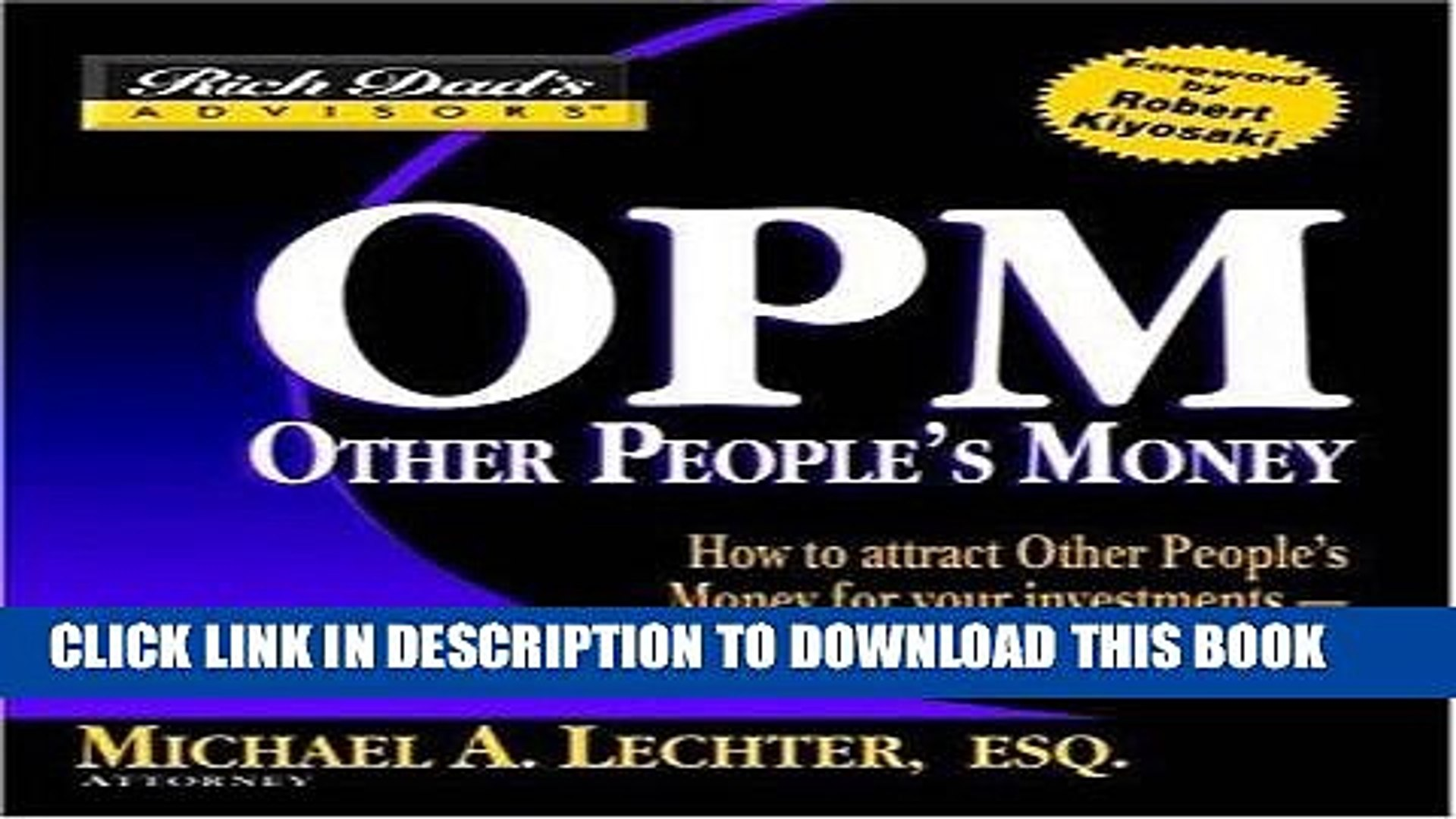 [PDF] Rich Dad s Advisors®: OPM: Other People s Money: How to  Attract Other People s Money for