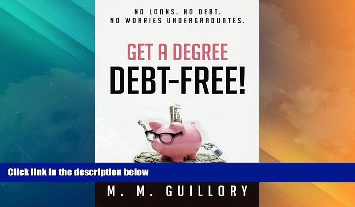 Best Price Get a Degree, Debt-Free!: No Loans. No Debt. No Worries Undergraduates. M. M. Guillory