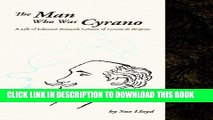 Books Man Who Was Cyrano: A Life of Edmond Rostand, Creator of Cyrano De Bergerac Read online Free