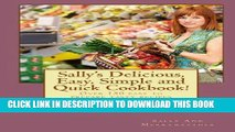 KINDLE Sally s Delicious, Easy, Simple and Quick Cookbook!: Over 150 easy to prepare tasty recipes