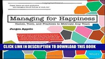 MOBI DOWNLOAD Managing for Happiness: Games, Tools, and Practices to Motivate Any Team PDF Kindle