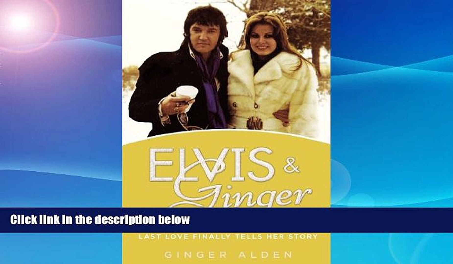 FREE DOWNLOAD  Elvis and Ginger: Elvis Presley s Fiancée and Last Love Finally Tells Her Story