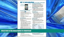 READ  iOS 6 Introduction Quick Reference Guide: for iPad, iPhone, and iPod touch (Cheat Sheet of