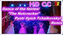 "Танец фей! «Щелкунчик» Петр Ильич Чайковский! (Remix)Dance of the fairies! ""The Nutcracker"" Pyotr Ilyich Tchaikovsky!"