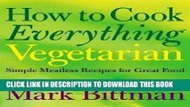 EPUB How to Cook Everything: Vegetarian: Simple Meatless Recipes for Great Food by Bittman, Mark