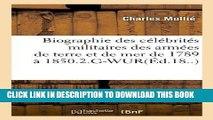 Best Seller Biographie Des Celebrites Militaires Des Armees de Terre Et de Mer de 1789 a