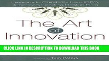 [PDF] The Art of Innovation: Lessons in Creativity from IDEO, America s Leading Design Firm Full