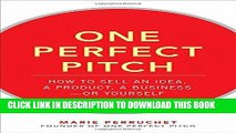 [READ] Kindle One Perfect Pitch: How to Sell Your Idea, Your Product, Your Business--or Yourself