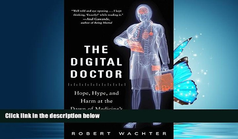 READ THE NEW BOOK The Digital Doctor: Hope, Hype, and Harm at the Dawn of Medicine s Computer Age