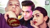 Deepika Padukone and Vin Diesel On Koffee With Karan Season 5