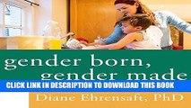 EPUB DOWNLOAD Gender Born, Gender Made: Raising Healthy Gender-Nonconforming Children PDF Kindle