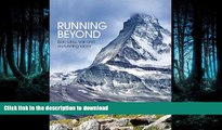 READ THE NEW BOOK Running Beyond: Epic Ultra, Trail and Skyrunning Races READ PDF FILE ONLINE