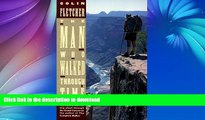FAVORITE BOOK  The Man Who Walked Through Time: The Story of the First Trip Afoot Through the