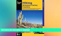 FAVORITE BOOK  Hiking Arizona s Cactus Country: Includes Saguaro National Park, Organ Pipe Cactus
