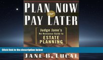 FAVORIT BOOK Plan Now or Pay Later: Judge Jane s No-Nonsense Guide to Estate Planning Jane B.
