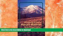 READ BOOK  Adventure Guide to Mount Rainier: Hiking, Climbing and Skiing in Mt. Rainier National