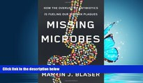 READ book Missing Microbes: How the Overuse of Antibiotics Is Fueling Our Modern Plagues BOOOK