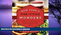 READ BOOK  New York s One-Food Wonders: A Guide to the Big Apple s Unique Single-Food Spots  BOOK