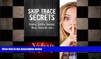 READ book  Skip Trace Secrets: Dirty little tricks skip tracers use...: Learn Skip Tracing READ